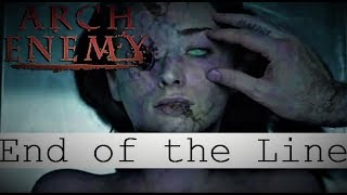 Arch Enemy  - End of the Line [GRAPHIC HORROR CONTENT]