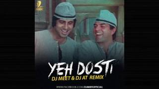 Yeh Dosti - Dj Meet & AT Remix - Sholay - 320kbps (Friendship day 2016)