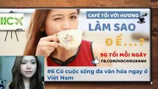 Café tối với Hương: #6 LÀM SAO ĐỂ CÓ CUỘC SỐNG ĐA VĂN HÓA NGAY Ở VIỆT NAM