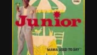 Junior- Mama Used To Say