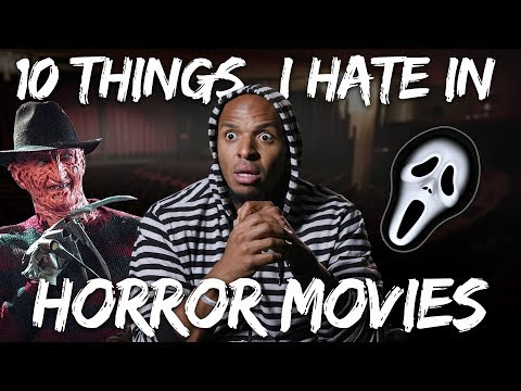 Ten Things I Hate in Horror Movies