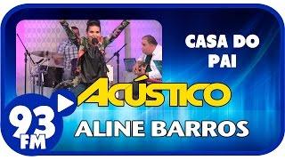 Aline Barros - Casa Do Pai (Acoustic)