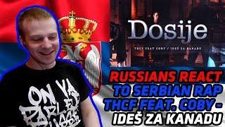 RUSSIANS REACT TO SERBIAN RAP | THCF Feat. COBY   IDEŠ ZA KANADU | REACTION