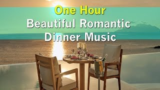 Mix - Beautiful Romantic Dinner Music - ONE HOUR
