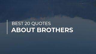 Best 20 Quotes About Brothers | Quotes For The Day | Motivational Quotes