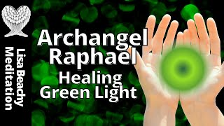 ARCHANGEL RAPHAEL 💚 Healing Green Light Guided Meditation