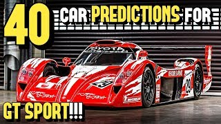 40 CARS that I *PREDICT* will come to GT SPORT!!!