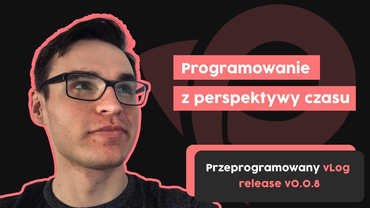 Programowanie z perspektywy 7 lat w branży | Przeprogramowany vlog v0.0.8 cover image