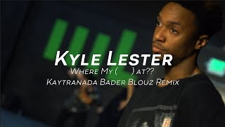 Kyle Lester | Where My (   )At?? By Kaytranada Remix