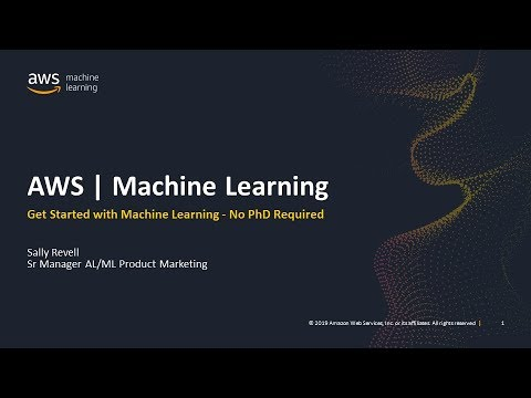 Get Started with Machine Learning - No PhD Required - AWS Online Tech Talks