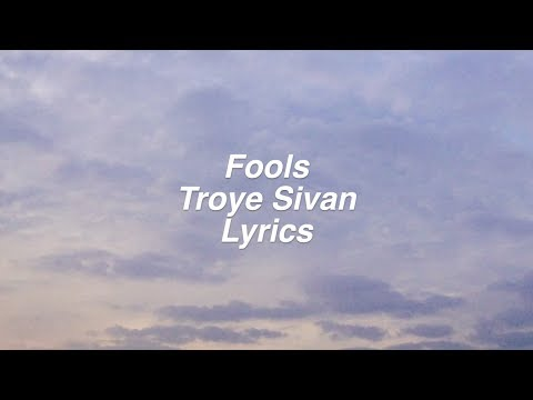 Fools    Troye Sivan Lyrics