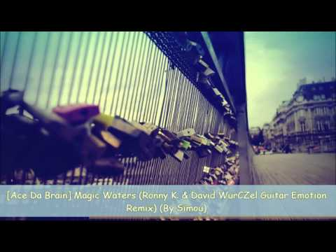 Ace Da Brain - Magic Waters (Ronny K. & David WurCZel Guitar Emotion Remix)