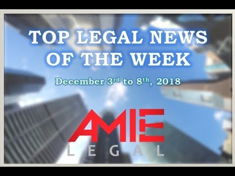 Top Legal News Headlines Of The Week- December 3 to December 8, 2018