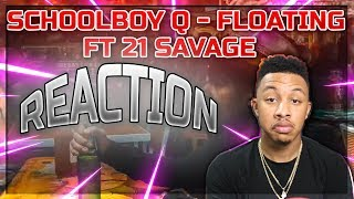 ScHoolboy Q   Floating Ft. 21 Savage Reaction Video