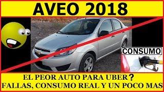**AVEO 2018, EL MEJOR O PEOR AUTO PARA UBER?, A TODA PRUEBA , FALLAS, CONSUMO REAL, Y MUCHO MAS !!