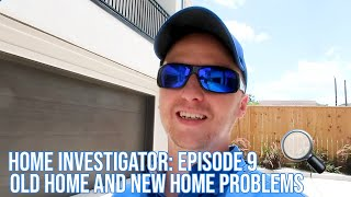 Home Investigator: Episode 9 Old Home and New Home Problems
