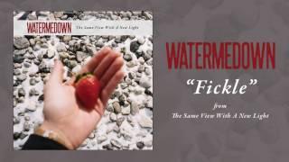 "WATERMEDOWN ""Fickle"""
