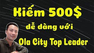 Kiếm 500$ đơn giản trong tầm tay với Ola City Top Leader