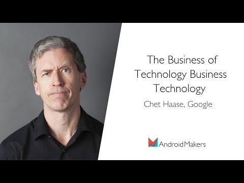 The Business of Technology Business Technology by Chet Haase, Google EN