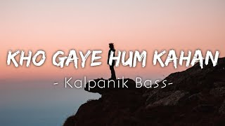 Kho Gaye Hum Kahan[Lyrics] | Kalpanik Bass   - YouTube