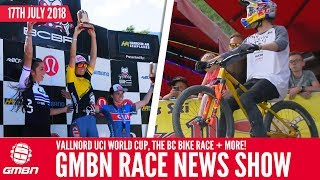 Vallnord UCI World Cup, The BC Bike Race + More | GMBN Race News Show