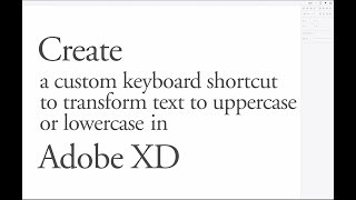 Computer Life Hack: Create a keyboard shortcut for transforming text in Adobe XD (Mac)