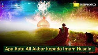 Apa Kata Ali Akhbar Kepada Imam Husain