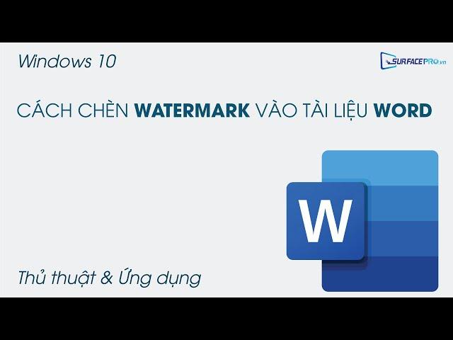 Cách chèn Watermark (Ký hiệu chìm) vào tài liệu Word