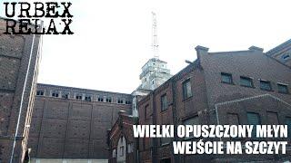Wielki opuszczony młyn i wejście na szczyt – Urbex Relax