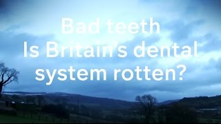 Bad Teeth: Is Britain's dental system rotten?