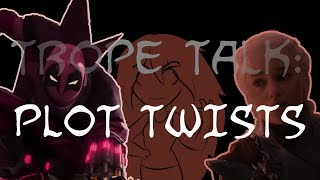 Trope Talk: Plot Twists