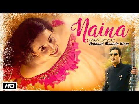 Naina | Rabbani Mustafa Khan | New Romantic Song 2017