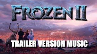 FROZEN II Trailer 2 Music Version | Proper Movie Trailer Soundtrack Theme Song
