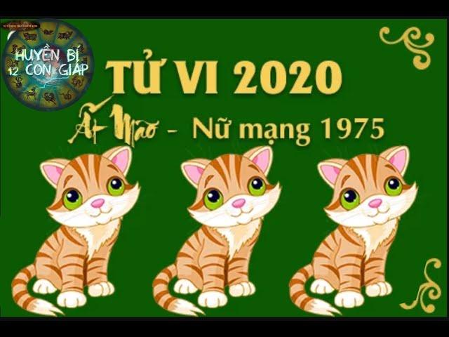 TỬ VI 2020 TUỔI ẤT MÃO NỮ MẠNG SINH NĂM 1975