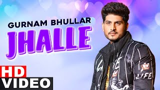 Jhalle (Full Video) | Gurnam Bhullar | Sargun Mehta | Binnu Dhillon | Latest Punjabi Songs 2021