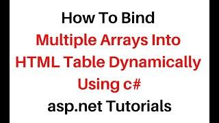 Bind multiple arrays into dynamic HTML table asp.net using C# 4.6