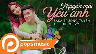 Nguyện Mãi Yêu Anh [Official MV] | Saka Trương Tuyền ft Lưu Chí Vỹ