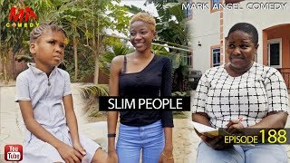 SLIM PEOPLE (Mark Angel Comedy) (Episode 188)