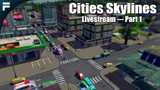 Cities Skylines - Let's Build A City (Livestream Footage) - 1 / 3