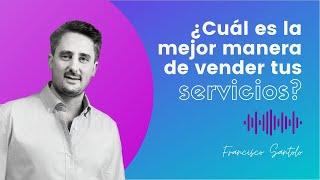 Francisco Santolo: ¿Cuál es la mejor manera de vender tus servicios?