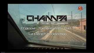 Champa - The Remixers - Part 3 La French Connection