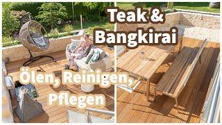 Teakholz und Bangkirai ölen - bringt das was? Reinigen, Schleifen, Ölen von Terrassendeck und Möbeln