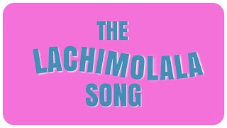 THE LACHIMOLALA SONG