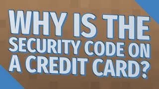 Why is the security code on a credit card?