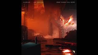 Illenium   Good Things Fall Apart (Feat. Jon Bellion) (Official Audio)