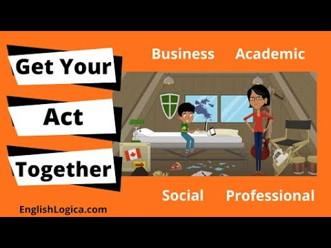 Get Your Act Together - Idiom