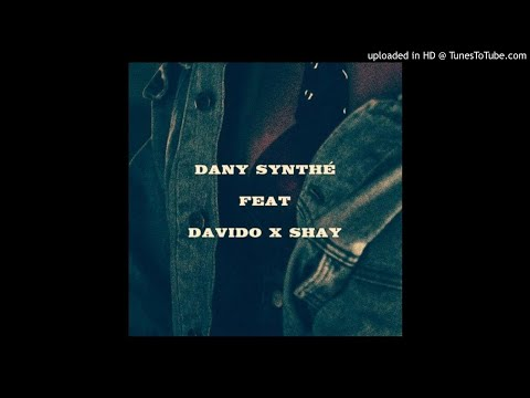 Dany Synthe – Too Good For You ft Davido & Shay