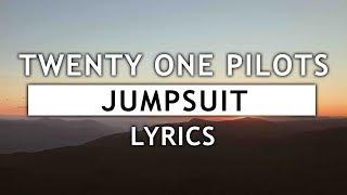 Twenty One Pilots - Jumpsuit (Lyrics)