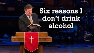 Six Reasons I Don't Drink Alcohol - Pastor Steve Gaines