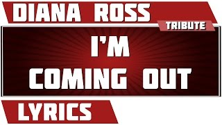 I'm Coming Out - Diana Ross tribute - Lyrics